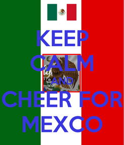 Poster: KEEP CALM AND CHEER FOR MEXCO