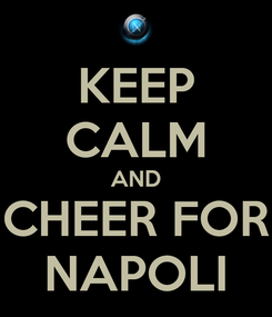 Poster: KEEP CALM AND CHEER FOR NAPOLI