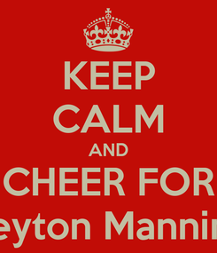 Poster: KEEP CALM AND CHEER FOR Peyton Manning