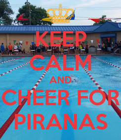 Poster: KEEP CALM AND CHEER FOR PIRANAS