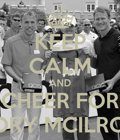Poster: KEEP CALM AND CHEER FOR RORY MCILROY