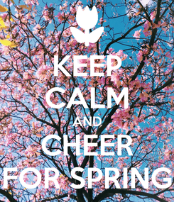 Poster: KEEP CALM AND CHEER FOR SPRING
