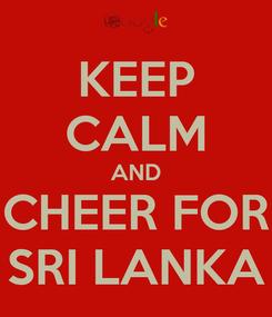 Poster: KEEP CALM AND CHEER FOR SRI LANKA