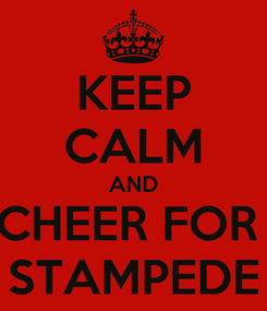 Poster: KEEP CALM AND CHEER FOR  STAMPEDE