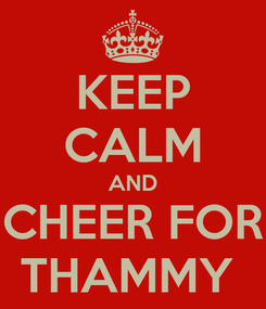 Poster: KEEP CALM AND CHEER FOR THAMMY