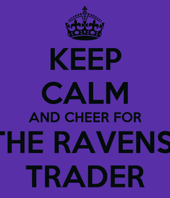 Poster: KEEP CALM AND CHEER FOR THE RAVENS  TRADER