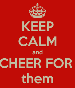 Poster: KEEP CALM and CHEER FOR  them