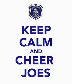 Poster: KEEP CALM AND CHEER  JOES