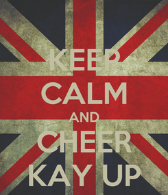 Poster: KEEP CALM AND CHEER KAY UP