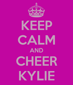 Poster: KEEP CALM AND CHEER KYLIE