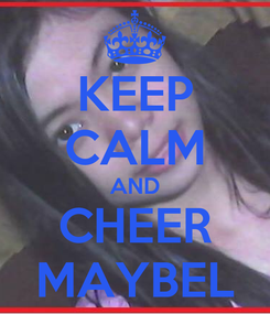 Poster: KEEP CALM AND CHEER MAYBEL