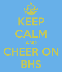Poster: KEEP CALM AND CHEER ON BHS