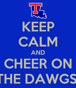Poster: KEEP CALM AND CHEER ON THE DAWGS!
