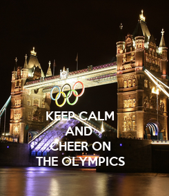 Poster: KEEP CALM AND  CHEER ON THE OLYMPICS