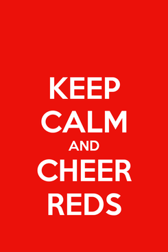 Poster: KEEP CALM AND CHEER REDS
