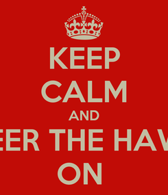 Poster: KEEP CALM AND CHEER THE HAWKS ON