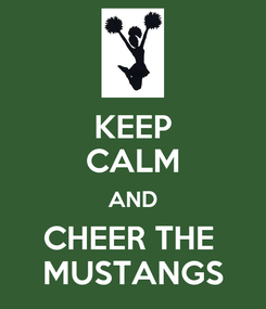 Poster: KEEP CALM AND CHEER THE  MUSTANGS