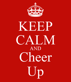 Poster: KEEP CALM AND Cheer Up