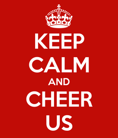 Poster: KEEP CALM AND CHEER US