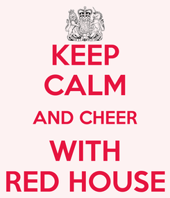 Poster: KEEP CALM AND CHEER WITH RED HOUSE