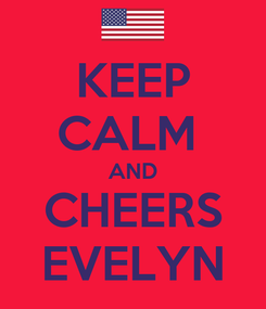 Poster: KEEP CALM  AND CHEERS EVELYN