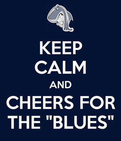 """Poster: KEEP CALM AND CHEERS FOR THE """"BLUES"""""""