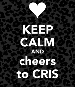 Poster: KEEP CALM AND cheers to CRIS