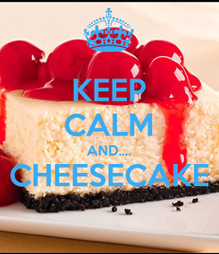 Poster: KEEP CALM AND.... CHEESECAKE
