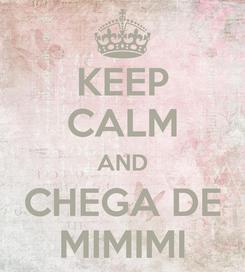 Poster: KEEP CALM AND CHEGA DE MIMIMI