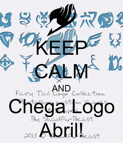Poster: KEEP CALM AND Chega Logo Abril!