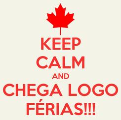 Poster: KEEP CALM AND CHEGA LOGO FÉRIAS!!!
