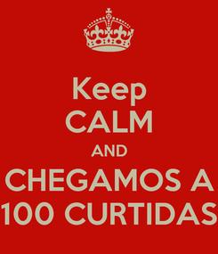 Poster: Keep CALM AND CHEGAMOS A 100 CURTIDAS