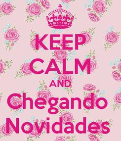 Poster: KEEP CALM AND Chegando  Novidades