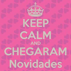 Poster: KEEP CALM AND CHEGARAM Novidades