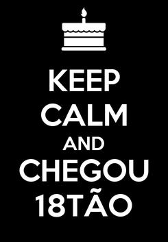 Poster: KEEP CALM AND CHEGOU 18TÃO
