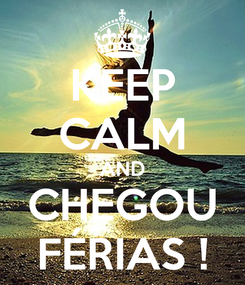 Poster: KEEP CALM AND CHEGOU FÉRIAS !