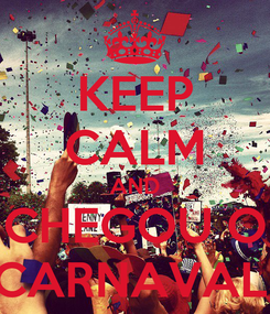 Poster: KEEP CALM AND CHEGOU O CARNAVAL!