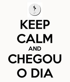 Poster: KEEP CALM AND CHEGOU O DIA