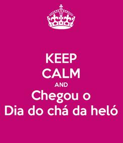 Poster: KEEP CALM AND Chegou o Dia do chá da heló