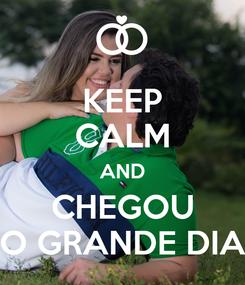 Poster: KEEP CALM AND CHEGOU O GRANDE DIA