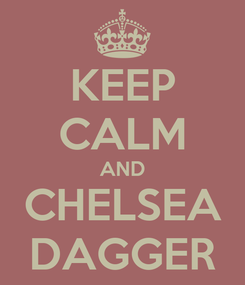 Poster: KEEP CALM AND CHELSEA DAGGER