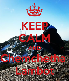 Poster: KEEP CALM AND Chemchetha  Lambot