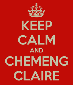 Poster: KEEP CALM AND CHEMENG CLAIRE