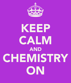 Poster: KEEP CALM AND CHEMISTRY ON
