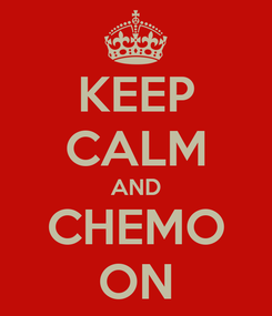 Poster: KEEP CALM AND CHEMO ON