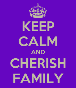 Poster: KEEP CALM AND CHERISH FAMILY