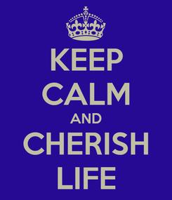 Poster: KEEP CALM AND CHERISH LIFE