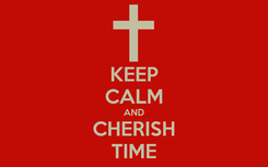 Poster: KEEP CALM AND CHERISH TIME