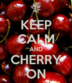 Poster: KEEP CALM AND CHERRY ON