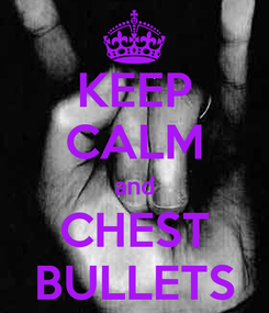 Poster: KEEP CALM and CHEST BULLETS